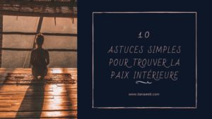 10 astuces simples pour trouver la paix interieure-Tiana web