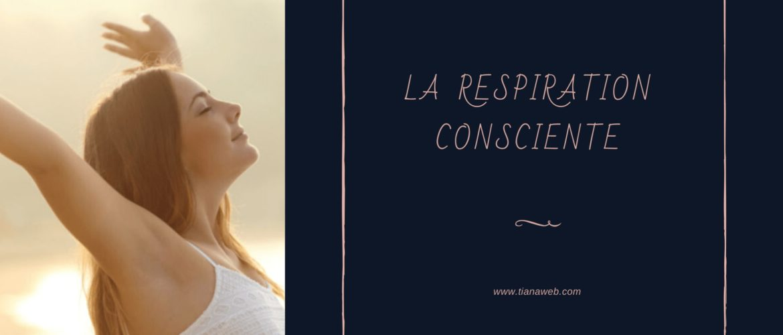 Pratiquer la respiration consciente pour une vie épanouie - Tianaweb