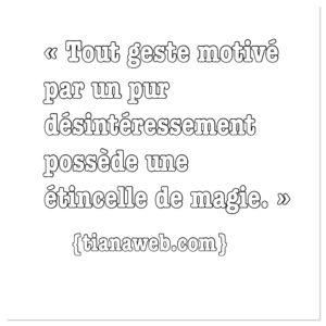 Tout geste motivé par un pur désintéressement possède une étincelle de magie