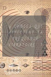 7 choses qui affectent ta fréquence vibratoire - Tianaweb