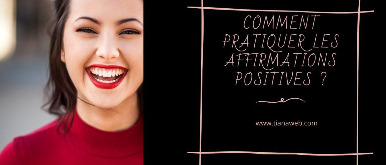 Comment apprendre à pratiquer les affirmations positives ? - Blog Tianaweb